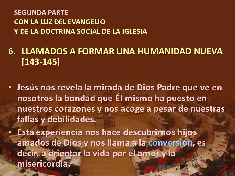 LLAMADOS A FORMAR UNA HUMANIDAD NUEVA [143-145]
